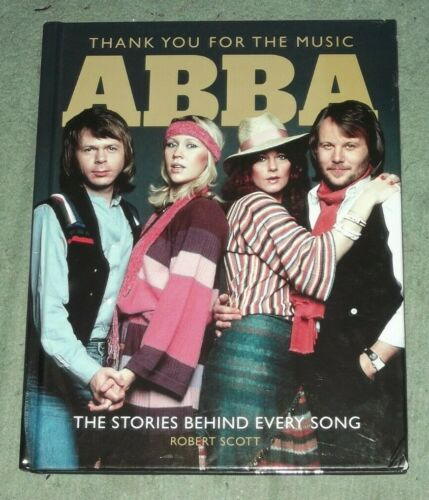 ABBA : THANK YOU FOR THE MUSIC by Robert Scott -  hardbacked book - 2019 edition
