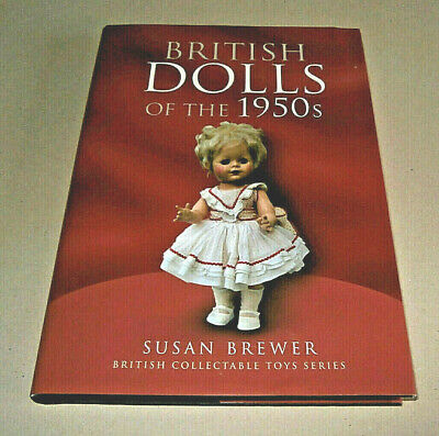 Book: BRITISH DOLLS OF THE 1950s. Susan Brewer. 2009. Fully Illus. HB DW. Fine.