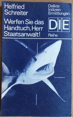 Werfen Sie das Handtuch, Herr Staatsanwalt! von Helfried Schreiter /   DIE Reihe