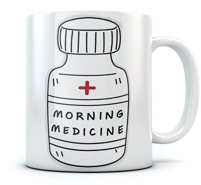 Morning Medicine Funny Coffee Mug - Cool Gift For a Doctor or a Nurse Mug