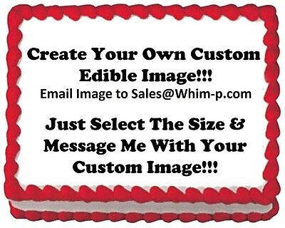 Create Your Own Custom Edible Cake Topper Image Frosting Sheet   Any Size