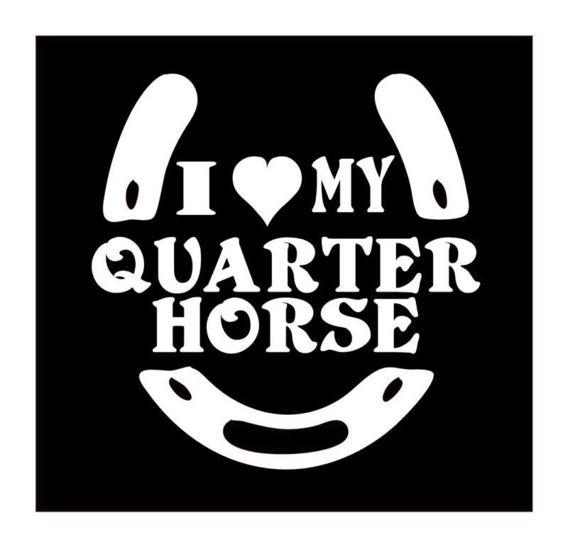 I LOVE MY QUARTER HORSE HORSESHOE VINYL CAR TRUCK WINDOW DECAL STICKER 5X5