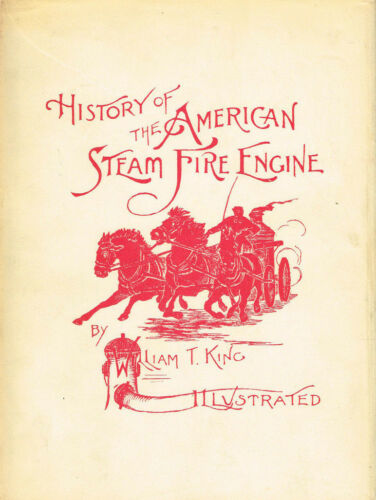 HISTORY OF THE AMERICAN STEAM FIRE ENGINE - WILLIAM KING - USED GOOD