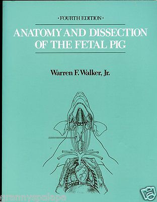 Anatomy and Dissection of the Fetal Pig, by; Walker, Jr -