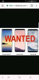WANTED Samsung s5, s6/Edge, s7/Edge, s8/8+ & Note 8