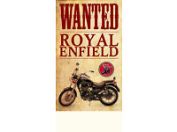 Wanted : Royal Enfield motorbike. Any model, any year, any state. Payment cash.