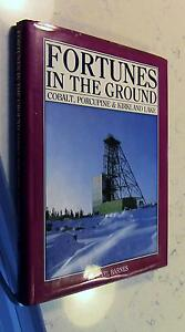 Fortunes in the Ground: Cobalt, Porcupine & Kirkland Lake