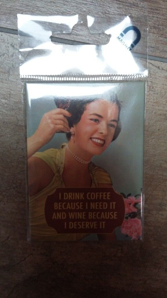 NEW Magnet: I drink coffee because I need it and wine because I deserve it