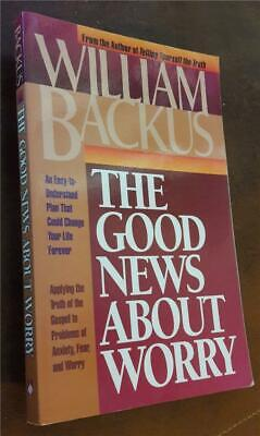 The Good News About Worry ~ William Backus - Bethany House Softcover Book, 1991