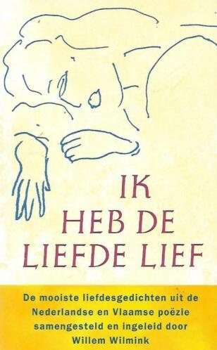 ② Ik Heb De Liefde Lief Willem Wilmink Gedichten En