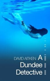 A Dundee Detective by David Aitken