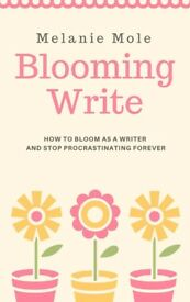 Book - How to Bloom as a Writer and Stop Procrastinating Forever