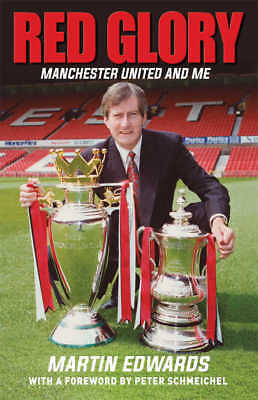 Red Glory - Manchester United and Me - Martin Edwards - Former Chairman Memoir