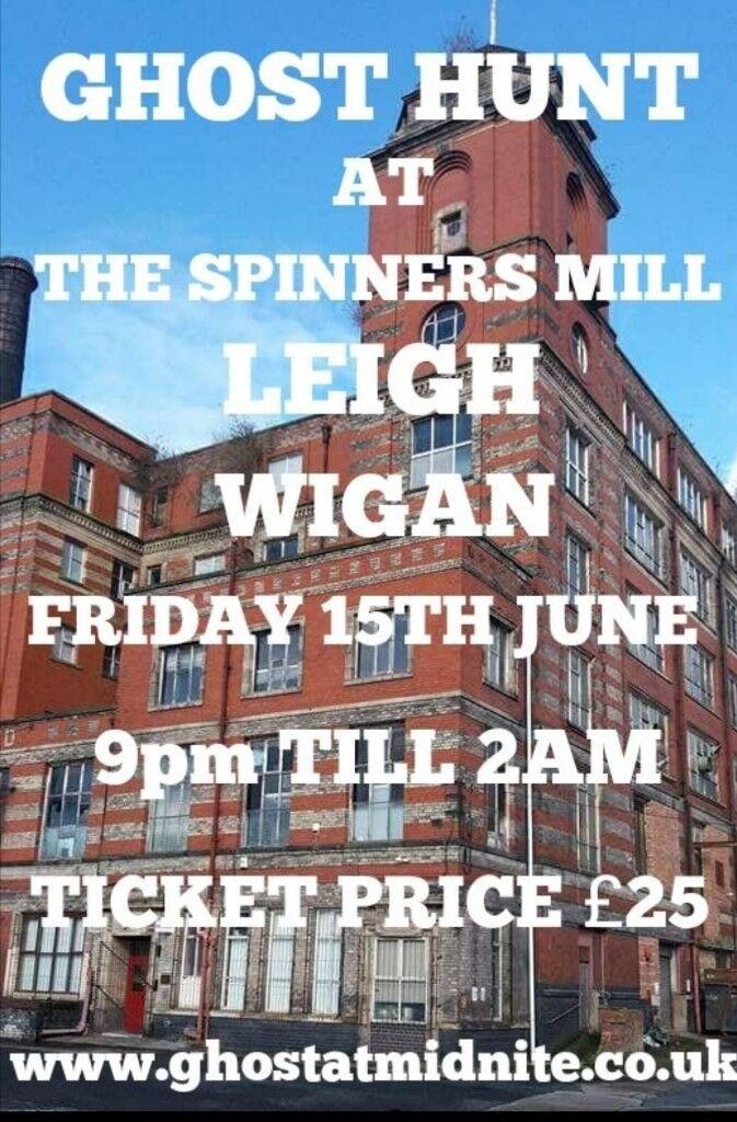 GHOST HUNT AT THE SPINNERS MILL IN LEIGH WIGAN FRIDAY 22ND JUNE £25
