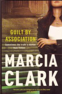 GUILT BY ASSOCIATION Marcia Clark ~ Large SC 1st Ed 2011