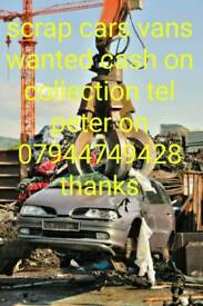 ALL SCRAP CARS VANS WANTED TEL PETER ON 07944749428