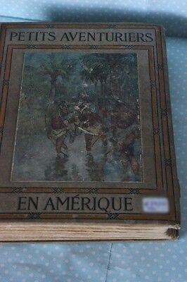"""""""LE PETITS AVENTURIERS EN AMERIQUE"""" VECCHIO LIBRO CHARLES DE LAPRE' ANNO 1911"""