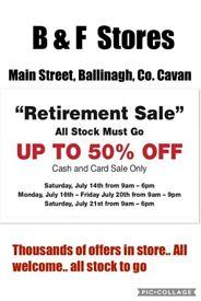 B & F Stores, Ballinagh, Co. Cavan retirement sale.. Saturday July 14th -July 21st