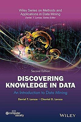 Discovering Knowledge in Data: An Introduction to Data Mining by Daniel T Larose