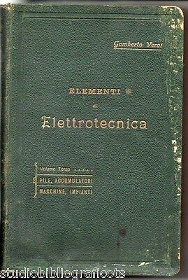 Veroi G.; ELEMENTI DI ELETTROTECNICA ,volume 3°: pile, accumulatori..; Utet 1915