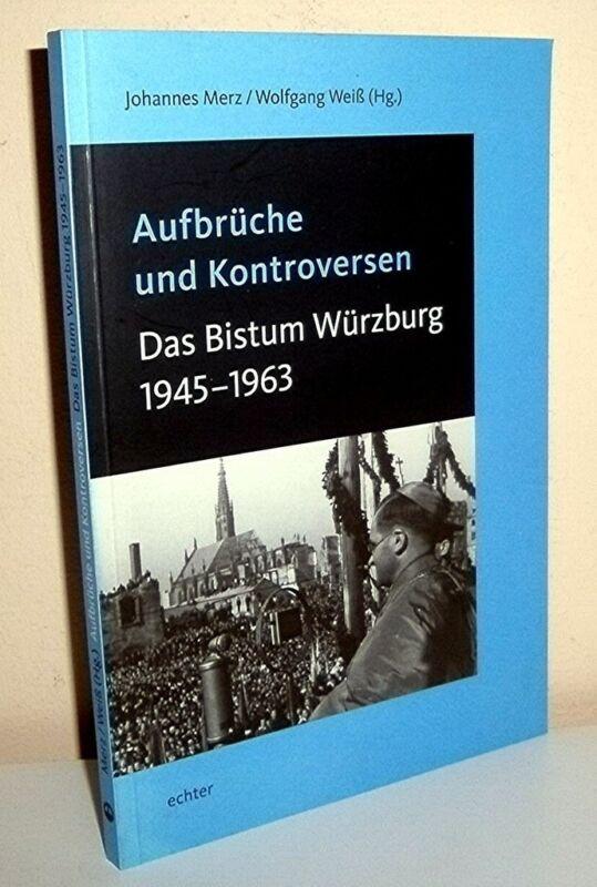 + DAS BISTUM WÜRZBURG 1945 - 1963  Aufbrüche und Kontroversen