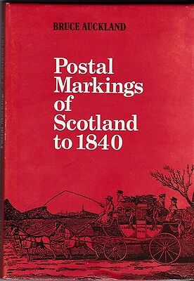 * BOOK - POSTAL MARKINGS OF SCOTLAND TO 1840 BRUCE AUCKLAND - PUBL1985