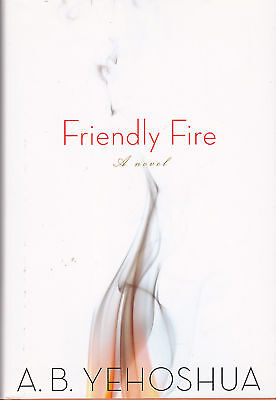 Friendly Fire by Abraham B. Yehoshua (2008, Hardcover) Grief & Bitterness Drama