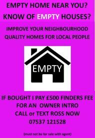 EMPTY HOUSE NEAR YOU ? .. TELL ME .. I PAY £500