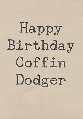 Happy Birthday Coffin Dodger ~  Very Rude Card ~ BaSick Potty Mouth PM-BA104