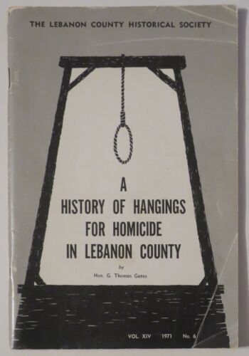 A HISTORY OF HANGINGS FOR HOMICIDE IN Lebanon Co PA BOOK,OLD PHOTOS,GRIM DETAILS