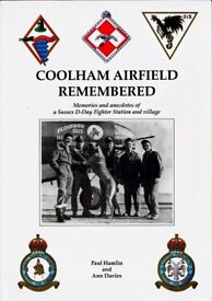 COOLHAM AIRFIELD REMEMBERED, MEMORIES AND ANECDOTES OF A SUSSEX D-DAY FIGHTER STATION AND VILLAGE.