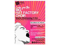 COME AND JOIN THE BIG HAT FACTORY COMMUNITY CHOIR - ALL WELCOME