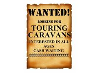TOURING CARAVANS WANTED - CASH WAITING