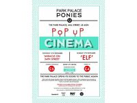 // PARK PALACE PONIES - POP UP CINEMA - 10/11TH DECEMBER //