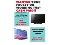 faulty/working TVs wanted!! cash paid!! no cracked screen please cash paid