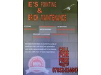 E'S POINTING AND BRICK MAINTENANCE CALL TODAY FOR FREE QUESTION ALL WORK UNDERTAKEN