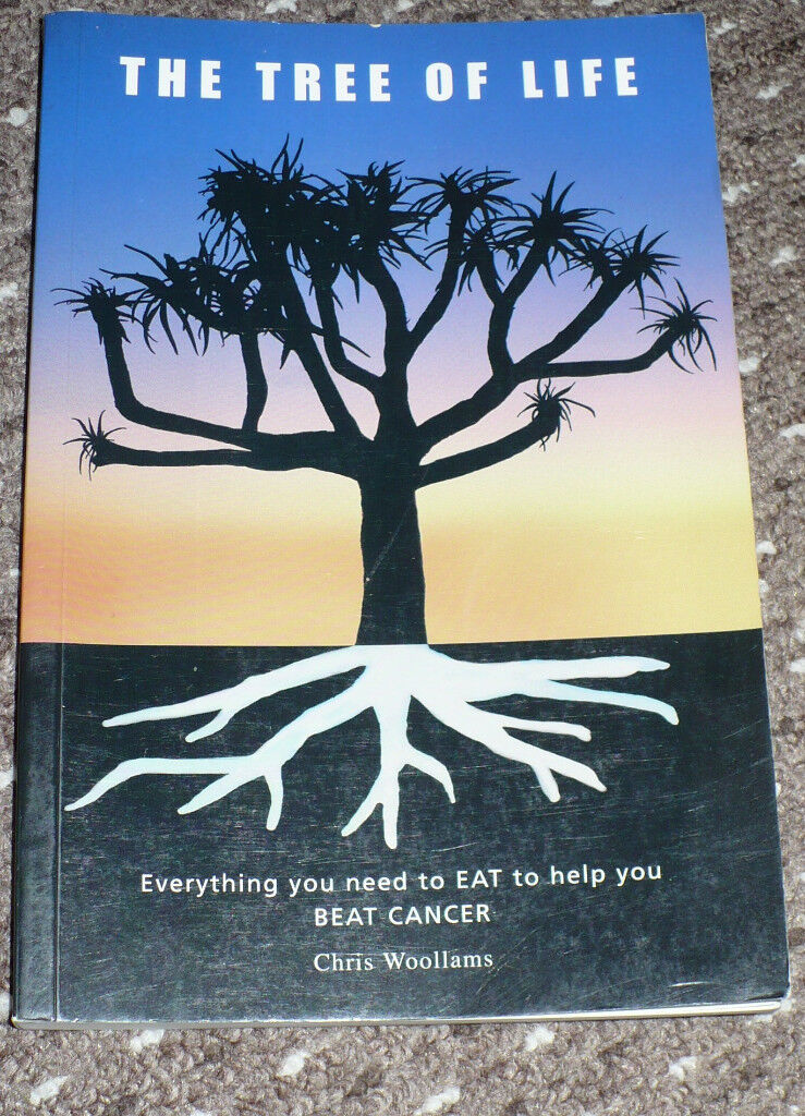 The Tree of Life. Everything you need to EAT to help you BEAT CANCER. Chris Woollams. Paperback.