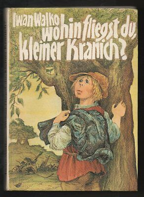 Wohin fliegst du, kleiner Kranich? – Iwan Walko  DDR Jugendbuch  mit Inhaltsanga