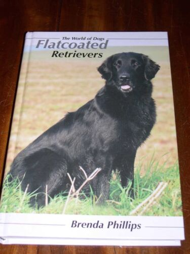 RARE FLAT COATED RETRIEVER DOG BOOK BY BRENDA PHILLIPS 1ST 1996 288 PAGES