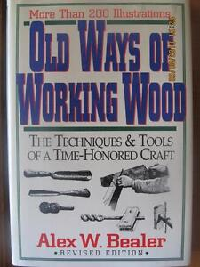 OLD WAYS OF WORKING WOOD by Alex W. Bealer (Revised Edition)