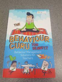 The behaviour guru: behaviour management solutions for teachers - Tom Bennett