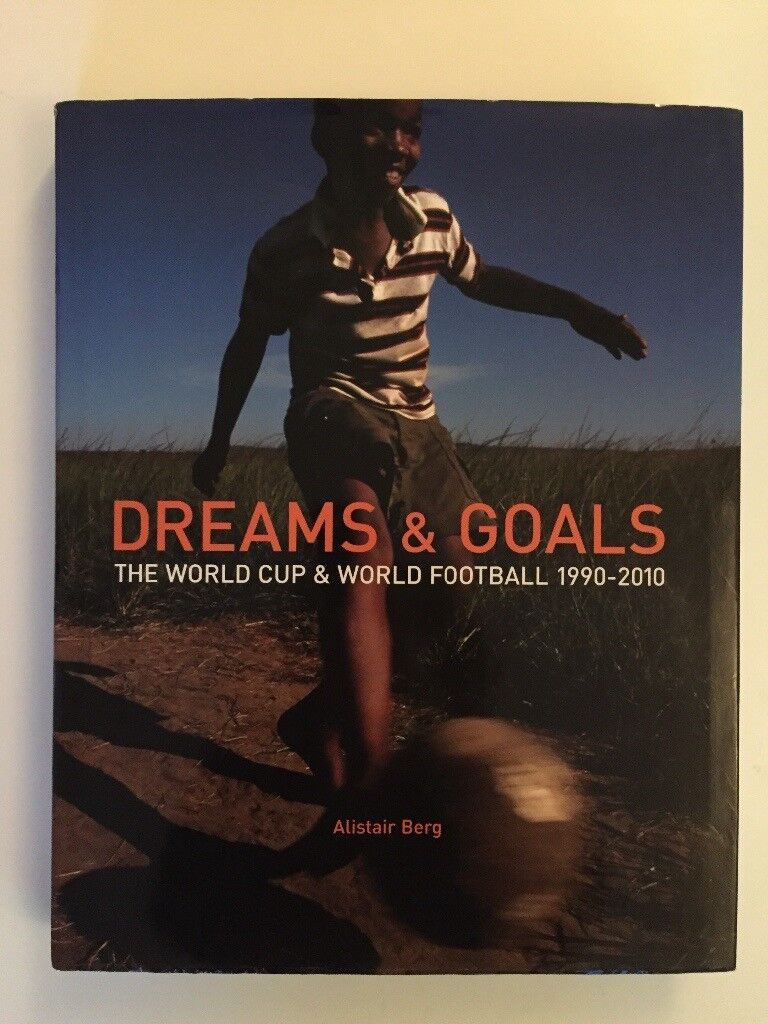 Dreams and Goals - the World Cup and world football 1990-2010
