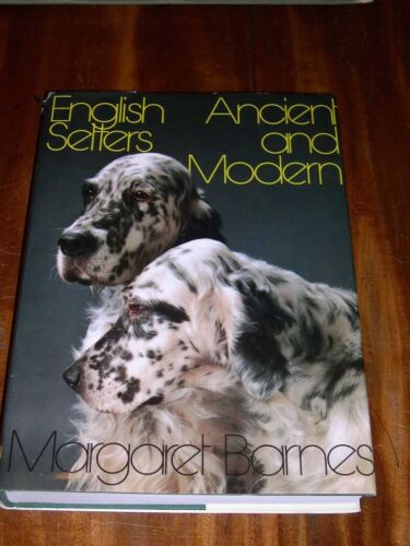 """RARE DOG BOOK """"ENGLISH SETTERS ANCIENT & MODERN"""" BY BARNES 1ST 1982 412 PAGES"""