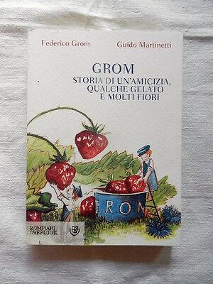 LIBRO GROM Storia Di Un'Amicizia, Qualche Gelato E Molti Fiori Bompiani 2013