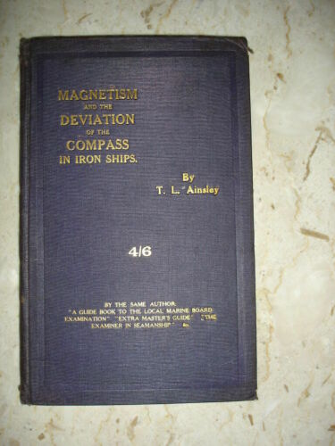 Magnetism and the Deviation of the Compass In Iron Ships Thomas Liddell Ainsley