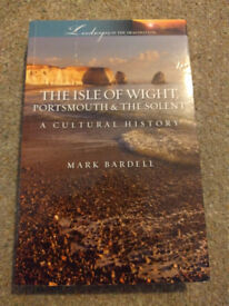 The Isle of Wight, Portsmouth and the Solent: A Cultural History • Mark Bardell