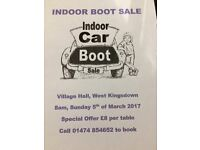 INDOOR BOOT SALE 5TH MARCH 8AMWEST KINGSDOWN TABLES ONLY £8.00