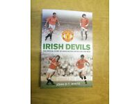 IRISH DEVILS MANCHESTER UNITED OFFICIAL STORY OF THERE IRISH PLAYERS BY JOHN D T WHITE