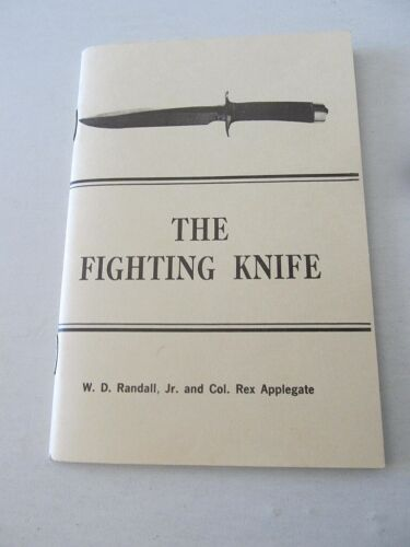""":The Fighting Knife"" Booklet,60 Pgs, By W.D. Randall Jr. & Col. R Applegate"