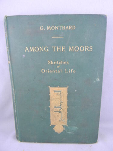 MONTBARD Among the Moors: Sketches of Oriental Life (1894) BOOK